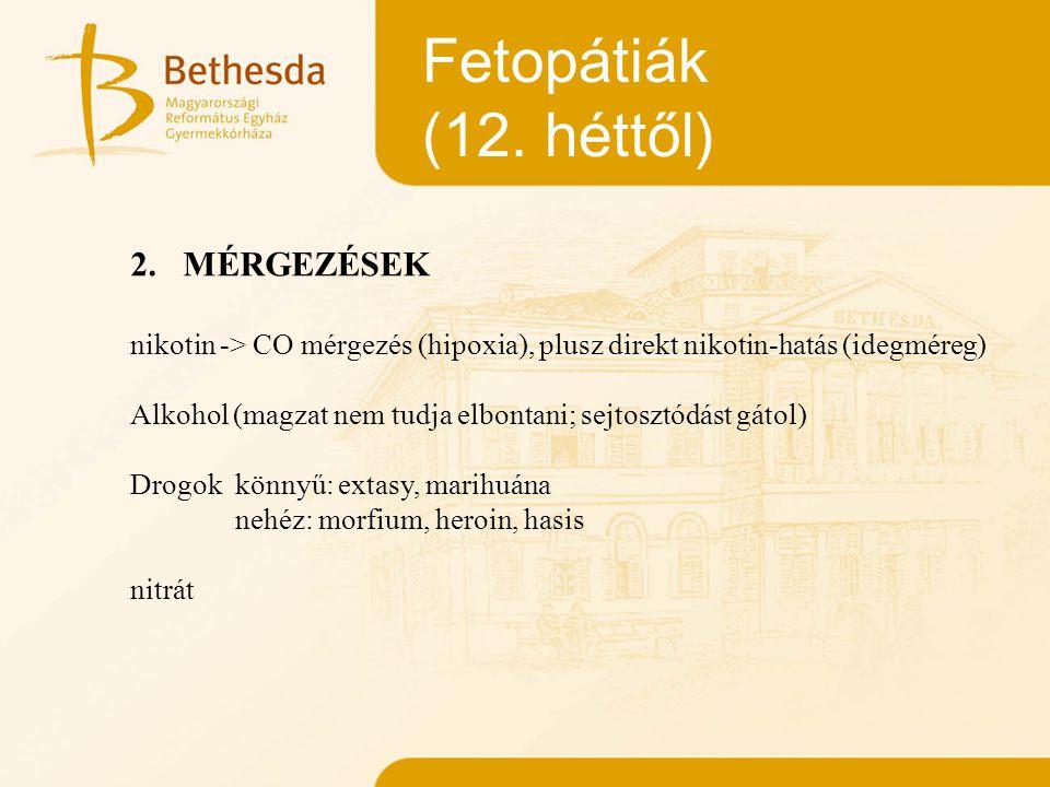 Fetopátiák (12. héttől) 2.MÉRGEZÉSEK nikotin -> CO mérgezés (hipoxia), plusz direkt nikotin-hatás (idegméreg) Alkohol (magzat nem tudja elbontani; sej