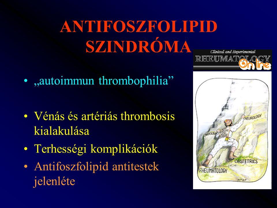 """ANTIFOSZFOLIPID SZINDRÓMA """"autoimmun thrombophilia"""" Vénás és artériás thrombosis kialakulása Terhességi komplikációk Antifoszfolipid antitestek jelenl"""