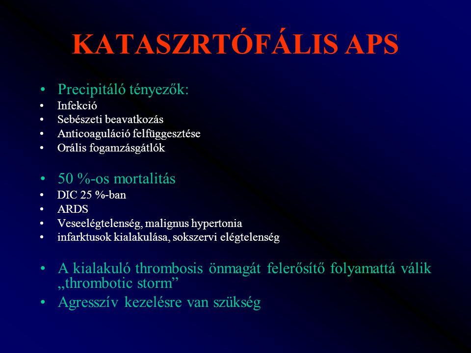KATASZRTÓFÁLIS APS Precipitáló tényezők: Infekció Sebészeti beavatkozás Anticoaguláció felfüggesztése Orális fogamzásgátlók 50 %-os mortalitás DIC 25