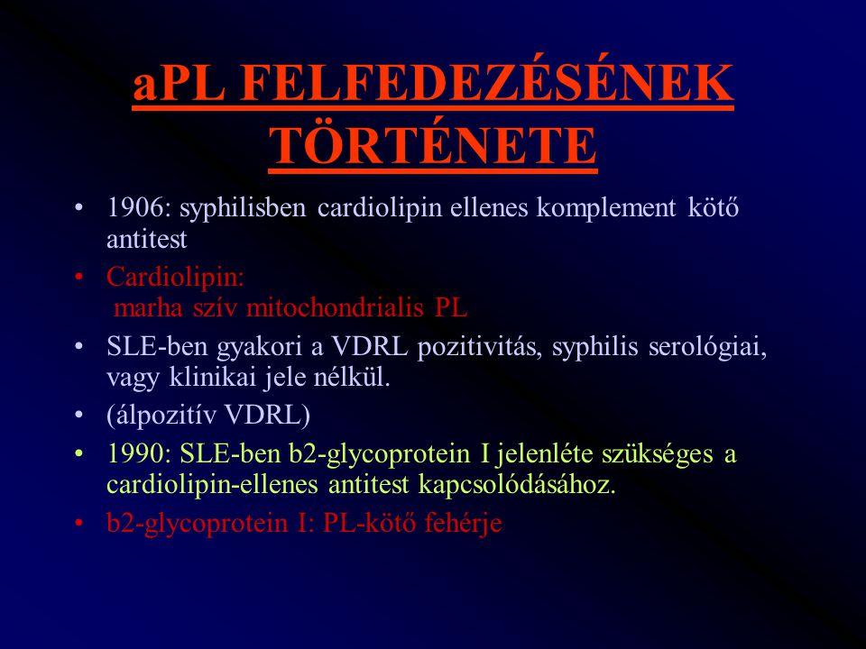 aPL FELFEDEZÉSÉNEK TÖRTÉNETE 1906: syphilisben cardiolipin ellenes komplement kötő antitest Cardiolipin: marha szív mitochondrialis PL SLE-ben gyakori