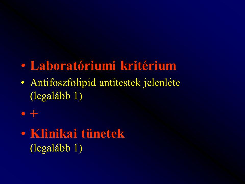Laboratóriumi kritérium Antifoszfolipid antitestek jelenléte (legalább 1) + Klinikai tünetek (legalább 1)
