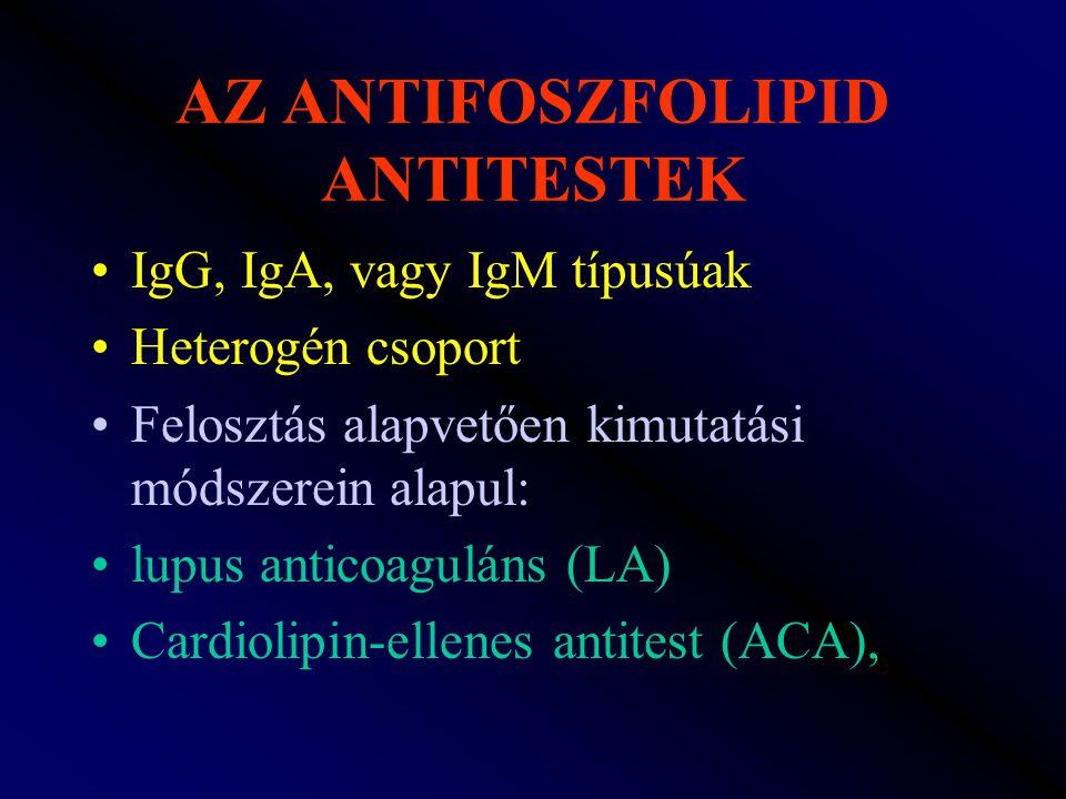 AZ ANTIFOSZFOLIPID ANTITESTEK IgG, IgA, vagy IgM típusúak Heterogén csoport Felosztás alapvetően kimutatási módszerein alapul: lupus anticoaguláns (LA