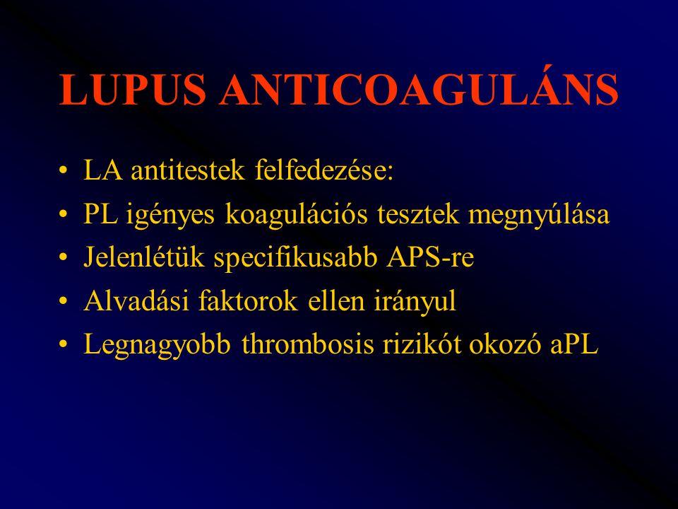 LUPUS ANTICOAGULÁNS LA antitestek felfedezése: PL igényes koagulációs tesztek megnyúlása Jelenlétük specifikusabb APS-re Alvadási faktorok ellen irány