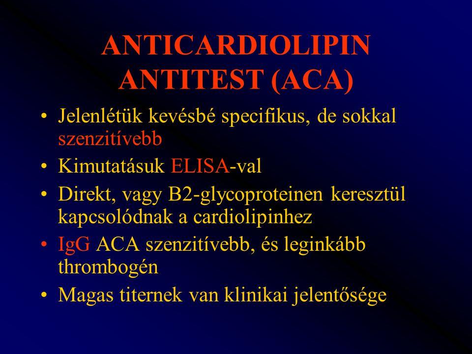 ANTICARDIOLIPIN ANTITEST (ACA) Jelenlétük kevésbé specifikus, de sokkal szenzitívebb Kimutatásuk ELISA-val Direkt, vagy B2-glycoproteinen keresztül ka