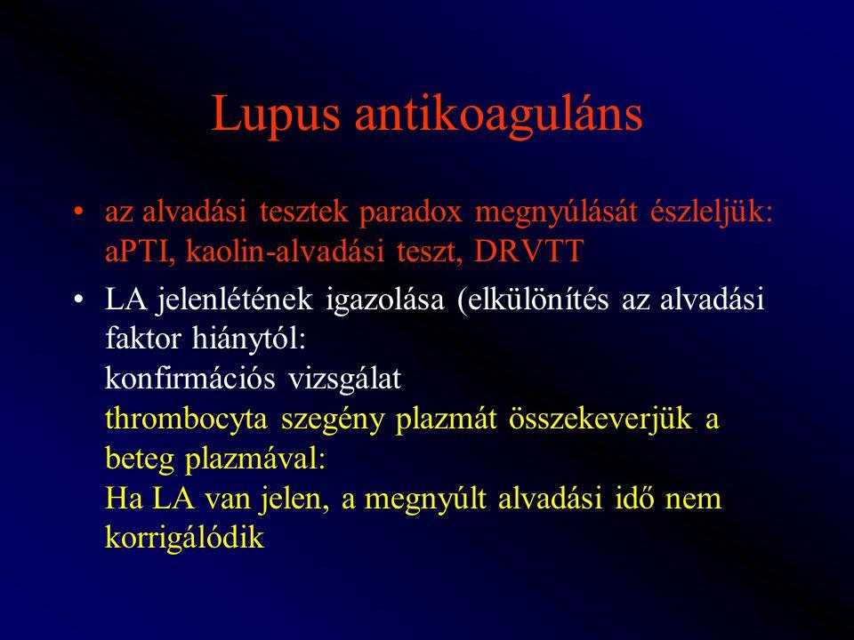 Lupus antikoaguláns az alvadási tesztek paradox megnyúlását észleljük: aPTI, kaolin-alvadási teszt, DRVTT LA jelenlétének igazolása (elkülönítés az al