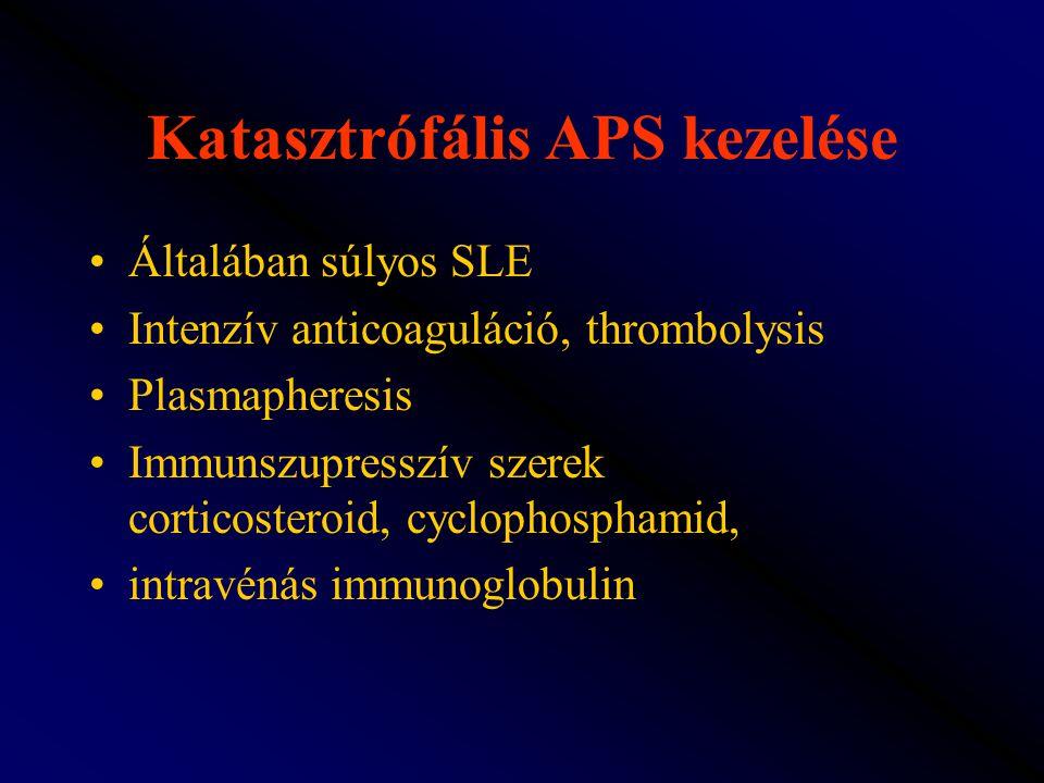 Katasztrófális APS kezelése Általában súlyos SLE Intenzív anticoaguláció, thrombolysis Plasmapheresis Immunszupresszív szerek corticosteroid, cyclopho