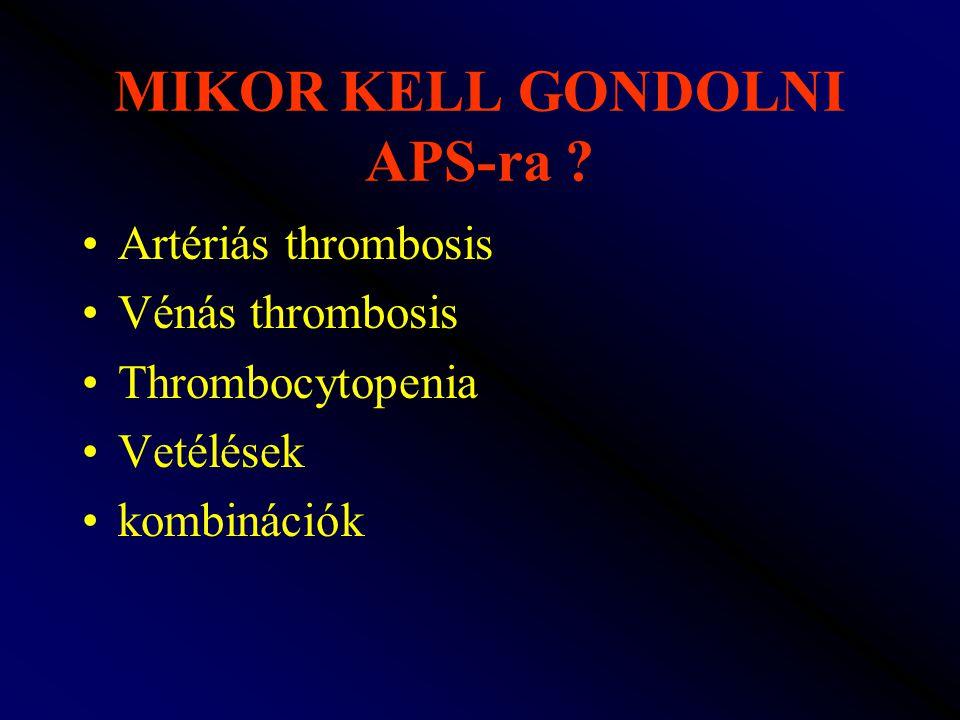 MIKOR KELL GONDOLNI APS-ra ? Artériás thrombosis Vénás thrombosis Thrombocytopenia Vetélések kombinációk