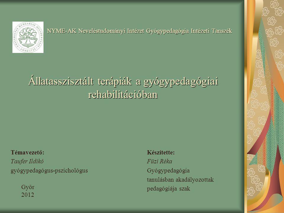 NYME-AK Neveléstudományi Intézet Gyógypedagógia Intézeti Tanszék Állatasszisztált terápiák a gyógypedagógiai rehabilitációban Témavezető: Taufer Ildik