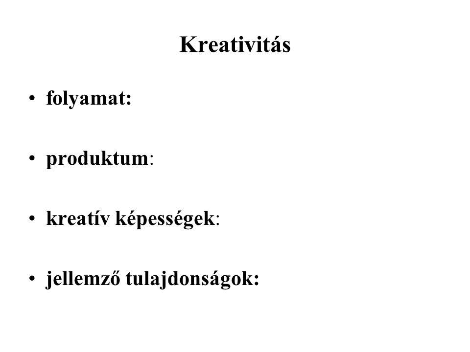 Kreativitás folyamat: produktum: kreatív képességek: jellemző tulajdonságok: