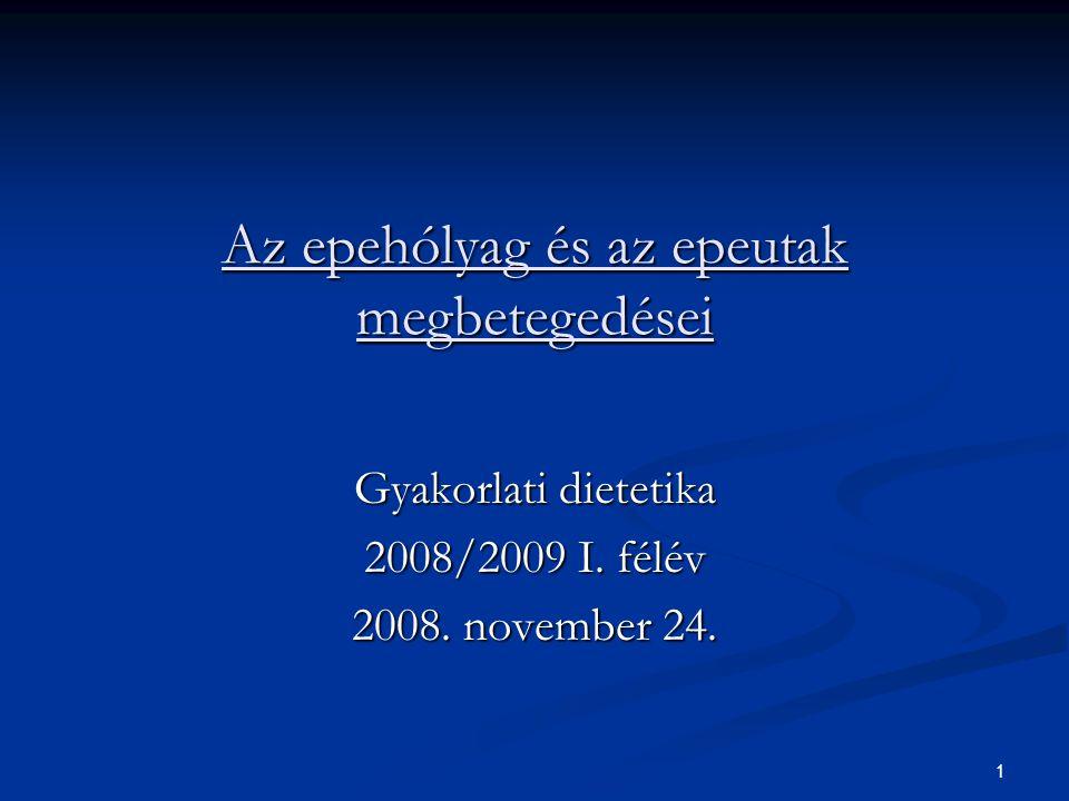 1 Az epehólyag és az epeutak megbetegedései Gyakorlati dietetika 2008/2009 I. félév 2008. november 24.