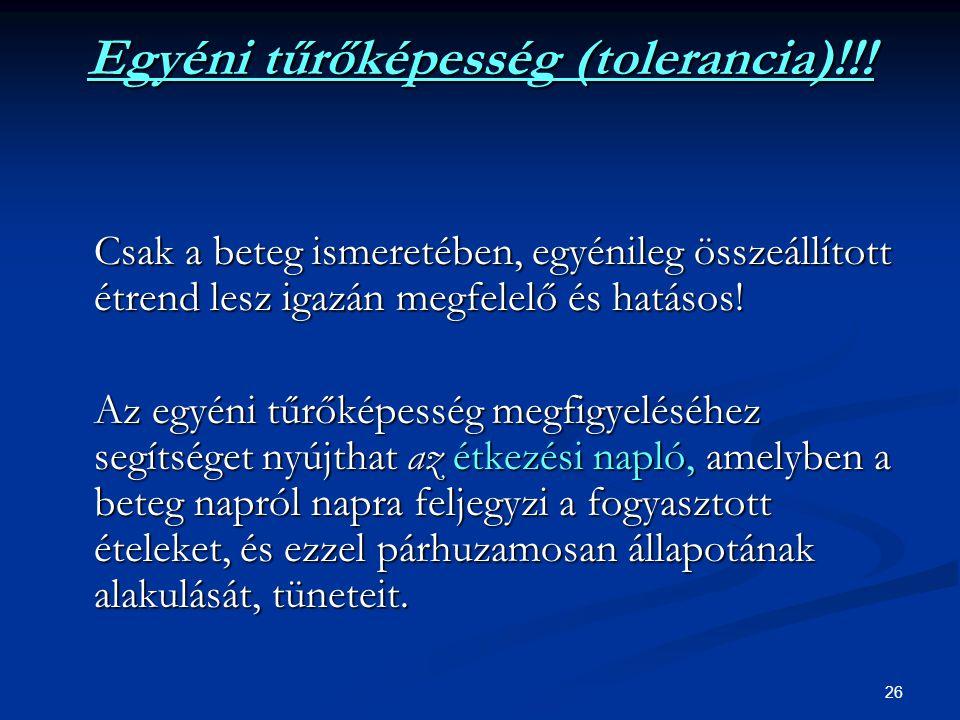 26 Egyéni tűrőképesség (tolerancia)!!! Csak a beteg ismeretében, egyénileg összeállított étrend lesz igazán megfelelő és hatásos! Az egyéni tűrőképess