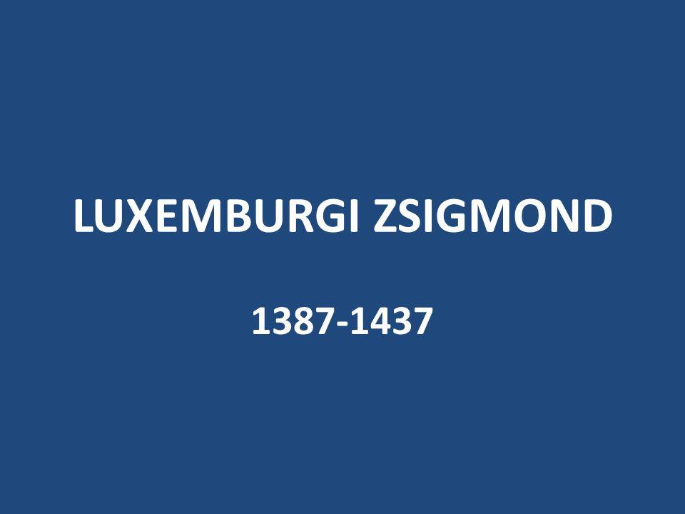 LUXEMBURGI ZSIGMOND 1387-1437