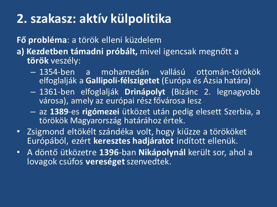 2. szakasz: aktív külpolitika Fő probléma: a török elleni küzdelem a) Kezdetben támadni próbált, mivel igencsak megnőtt a török veszély: – 1354-ben a