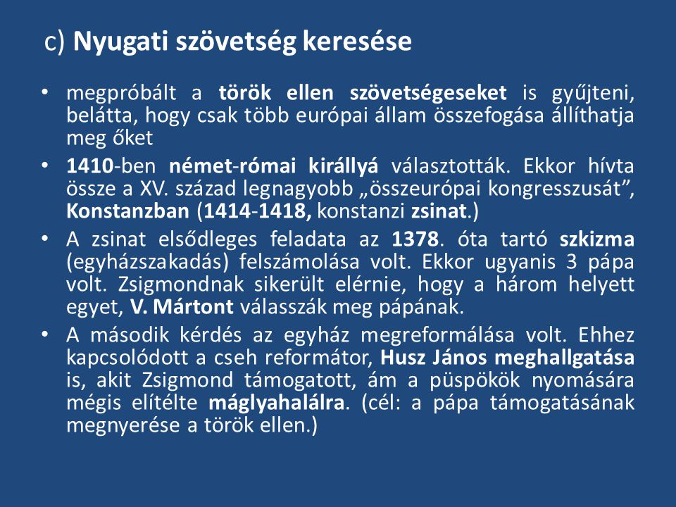 c) Nyugati szövetség keresése megpróbált a török ellen szövetségeseket is gyűjteni, belátta, hogy csak több európai állam összefogása állíthatja meg ő