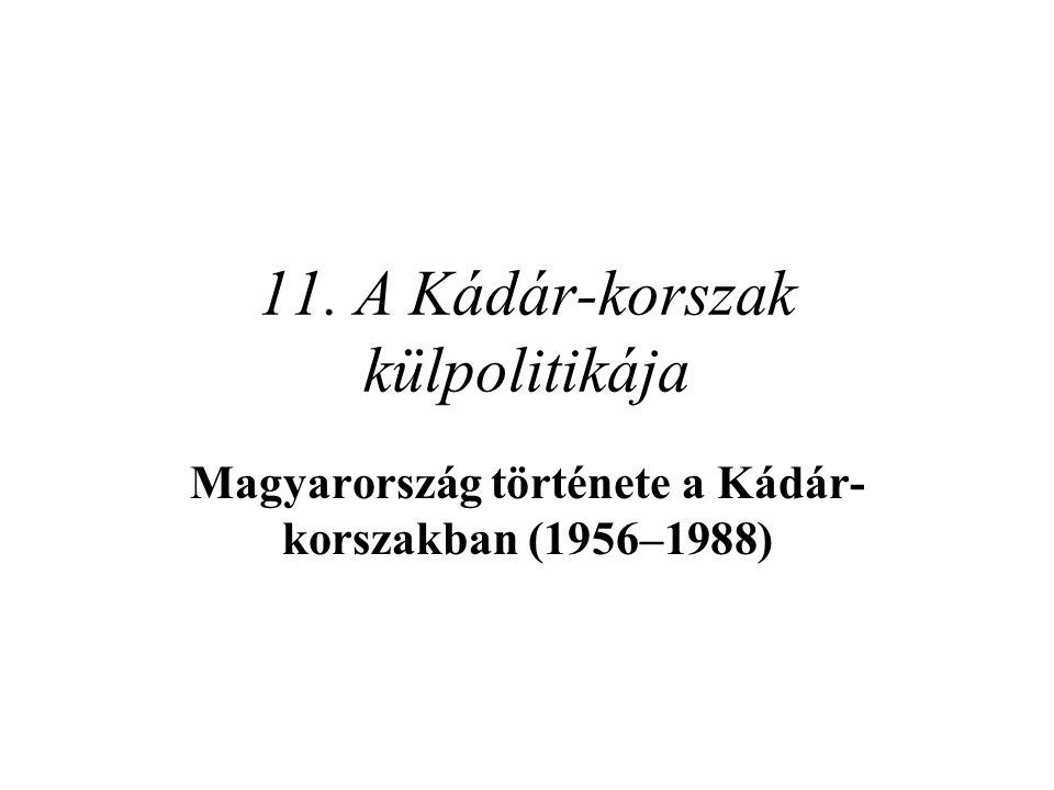 11. A Kádár-korszak külpolitikája Magyarország története a Kádár- korszakban (1956–1988)