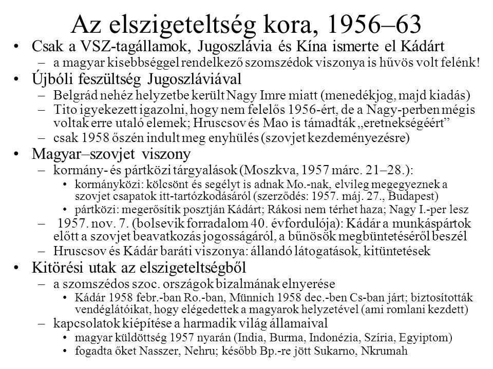 Az elszigeteltség kora, 1956–63 Csak a VSZ-tagállamok, Jugoszlávia és Kína ismerte el Kádárt –a magyar kisebbséggel rendelkező szomszédok viszonya is hűvös volt felénk.