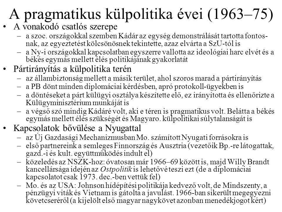 A pragmatikus külpolitika évei (1963–75) A vonakodó csatlós szerepe –a szoc.