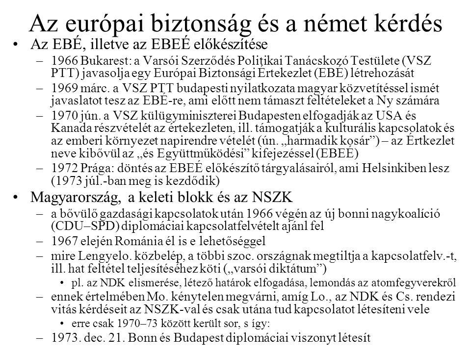Az európai biztonság és a német kérdés Az EBÉ, illetve az EBEÉ előkészítése –1966 Bukarest: a Varsói Szerződés Politikai Tanácskozó Testülete (VSZ PTT) javasolja egy Európai Biztonsági Értekezlet (EBÉ) létrehozását –1969 márc.