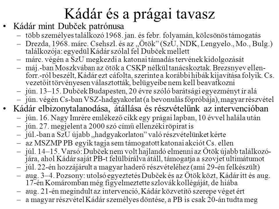 Kádár és a prágai tavasz Kádár mint Dubček patrónusa –több személyes találkozó 1968.