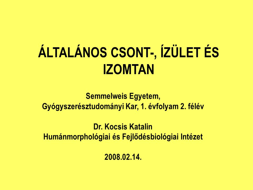 ÁLTALÁNOS CSONT-, ÍZÜLET ÉS IZOMTAN Semmelweis Egyetem, Gyógyszerésztudományi Kar, 1.