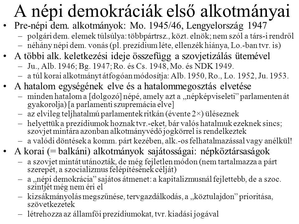 A népi demokráciák első alkotmányai Pre-népi dem. alkotmányok: Mo. 1945/46, Lengyelország 1947 –polgári dem. elemek túlsúlya: többpártrsz., közt. elnö