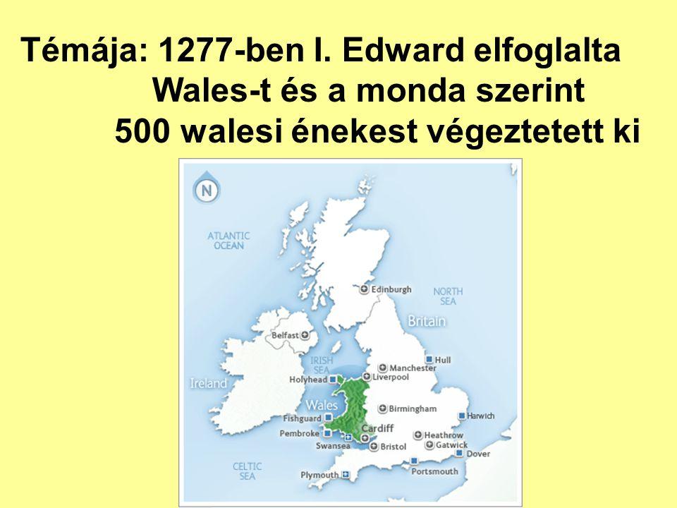 Témája: 1277-ben I. Edward elfoglalta Wales-t és a monda szerint 500 walesi énekest végeztetett ki