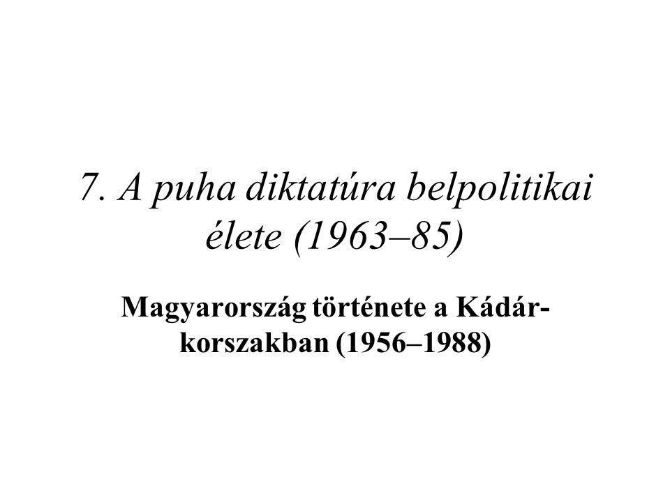 7. A puha diktatúra belpolitikai élete (1963–85) Magyarország története a Kádár- korszakban (1956–1988)