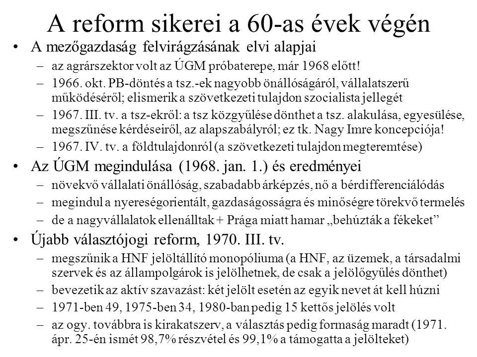 A reform sikerei a 60-as évek végén A mezőgazdaság felvirágzásának elvi alapjai –az agrárszektor volt az ÚGM próbaterepe, már 1968 előtt! –1966. okt.