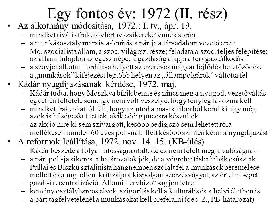Egy fontos év: 1972 (II. rész) Az alkotmány módosítása, 1972.: I. tv., ápr. 19. –mindkét rivális frakció elért részsikereket ennek során: –a munkásosz