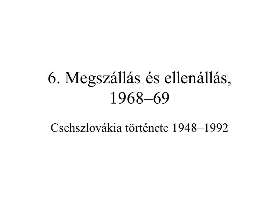 6. Megszállás és ellenállás, 1968–69 Csehszlovákia története 1948–1992