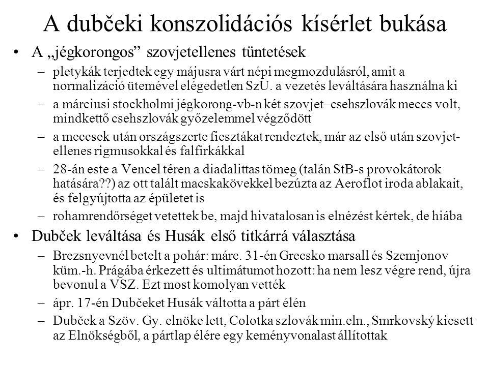 """A dubčeki konszolidációs kísérlet bukása A """"jégkorongos"""" szovjetellenes tüntetések –pletykák terjedtek egy májusra várt népi megmozdulásról, amit a no"""