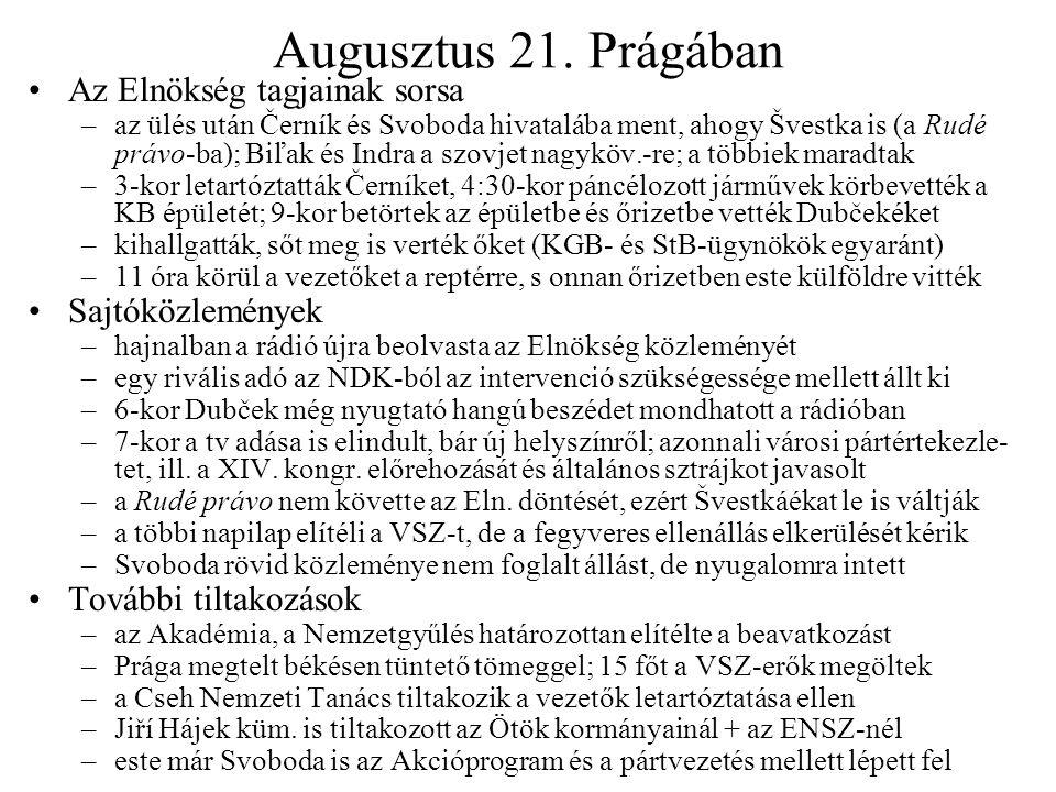 Augusztus 21. Prágában Az Elnökség tagjainak sorsa –az ülés után Černík és Svoboda hivatalába ment, ahogy Švestka is (a Rudé právo-ba); Biľak és Indra