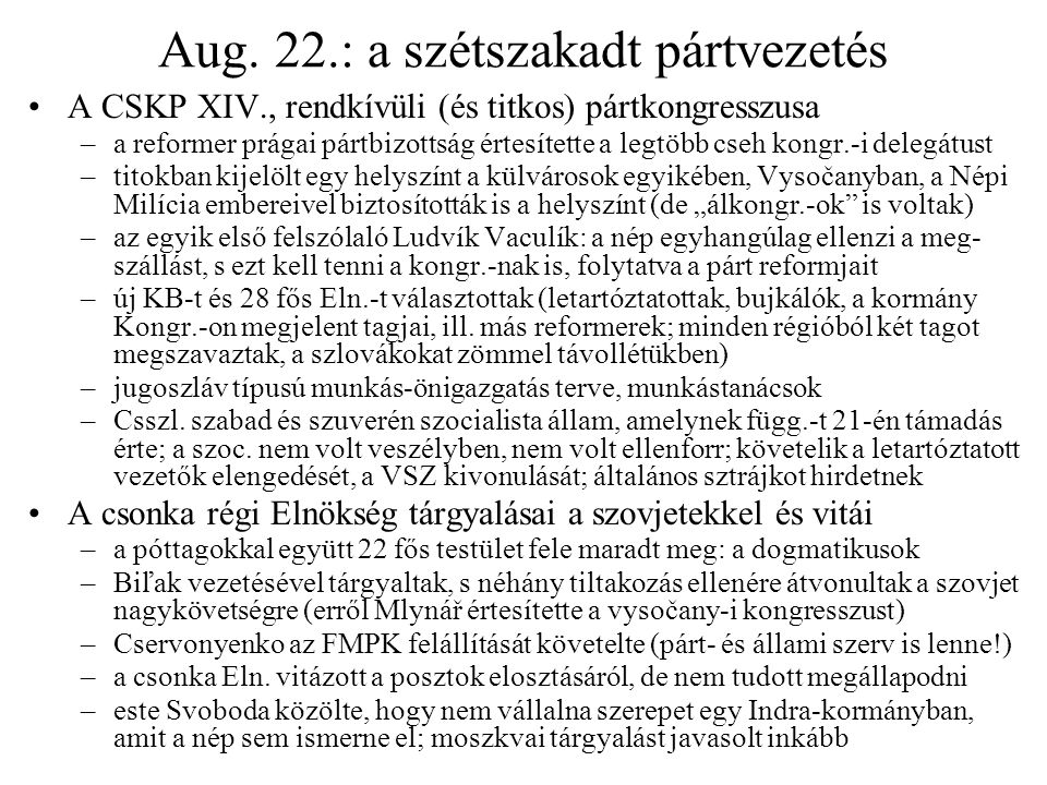 Aug. 22.: a szétszakadt pártvezetés A CSKP XIV., rendkívüli (és titkos) pártkongresszusa –a reformer prágai pártbizottság értesítette a legtöbb cseh k