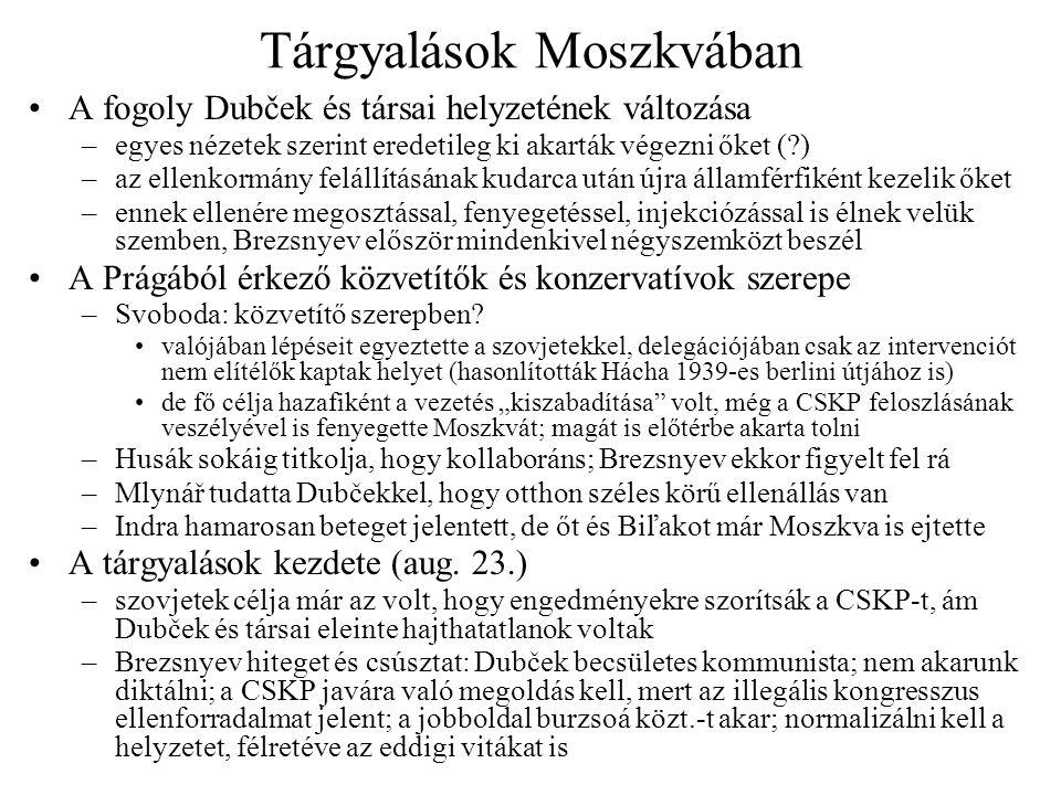 Tárgyalások Moszkvában A fogoly Dubček és társai helyzetének változása –egyes nézetek szerint eredetileg ki akarták végezni őket (?) –az ellenkormány