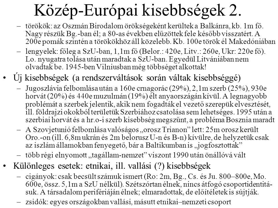 Közép-Európai kisebbségek 2. –törökök: az Oszmán Birodalom örökségeként kerültek a Balkánra, kb. 1m fő. Nagy részük Bg.-ban él; a 80-as években elűzöt