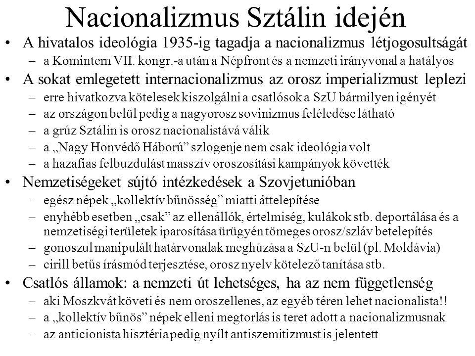 Nacionalizmus Sztálin idején A hivatalos ideológia 1935-ig tagadja a nacionalizmus létjogosultságát –a Komintern VII. kongr.-a után a Népfront és a ne