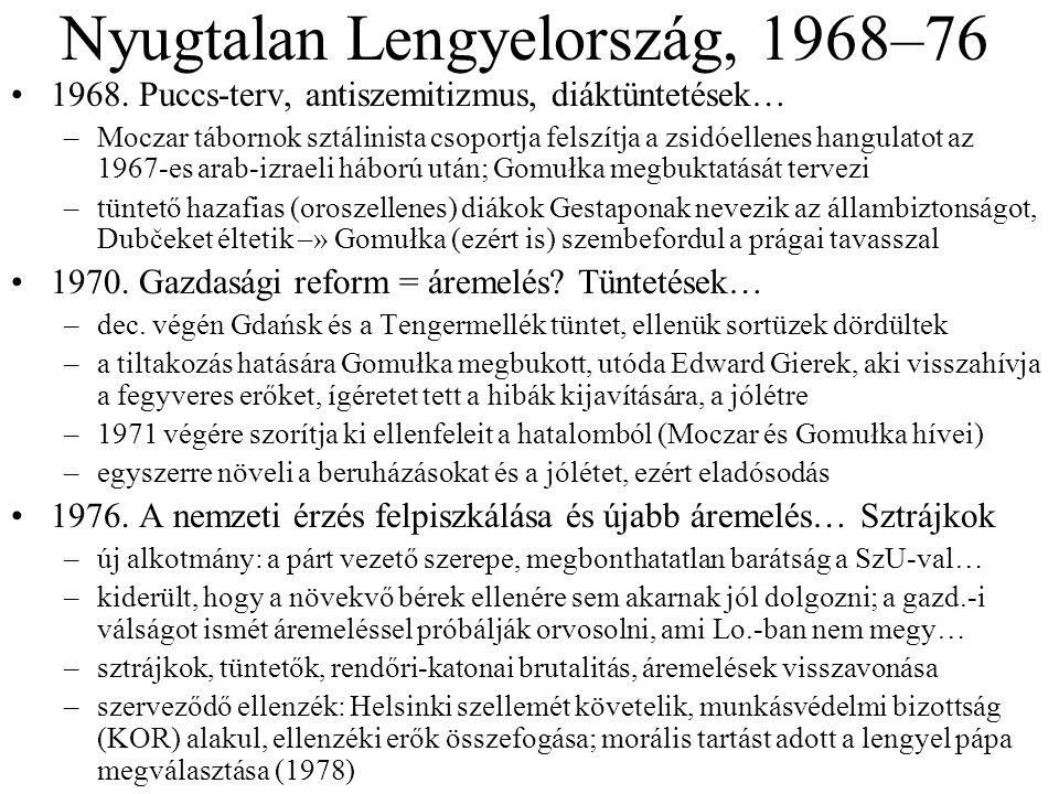 Nyugtalan Lengyelország, 1968–76 1968. Puccs-terv, antiszemitizmus, diáktüntetések… –Moczar tábornok sztálinista csoportja felszítja a zsidóellenes ha