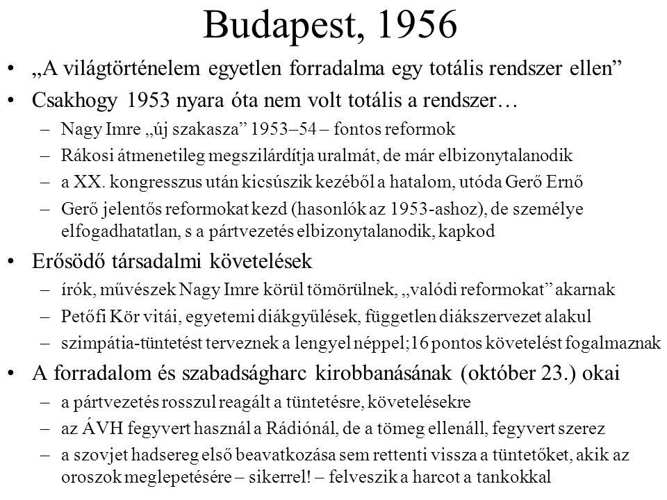Budapest, 1956 (folytatás) A forradalom felülnézetben… –a hezitáló Nagy Imrét miniszterelnökké választják, két nap múlva Gerő helyett a szintén bizonytalankodó Kádár János az MDP első titkára –okt.