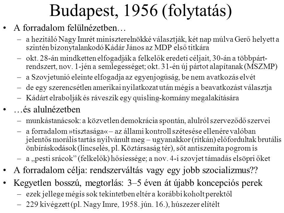 Budapest, 1956 (folytatás) A forradalom felülnézetben… –a hezitáló Nagy Imrét miniszterelnökké választják, két nap múlva Gerő helyett a szintén bizony