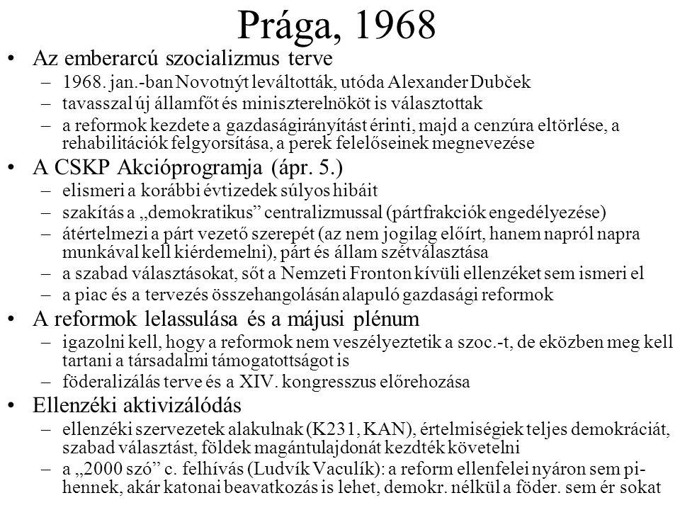 Prága, 1968 Az emberarcú szocializmus terve –1968. jan.-ban Novotnýt leváltották, utóda Alexander Dubček –tavasszal új államfőt és miniszterelnököt is