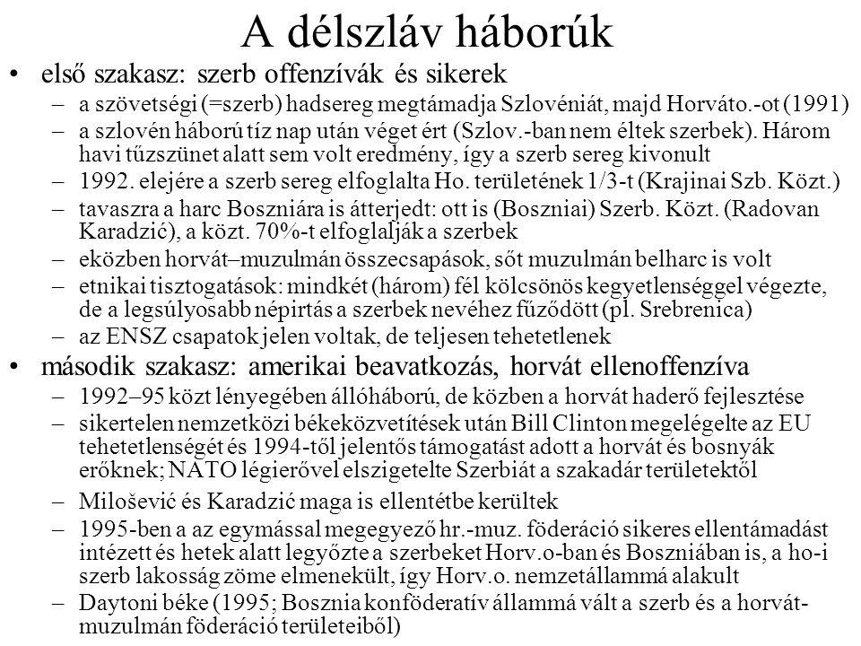 A délszláv háborúk első szakasz: szerb offenzívák és sikerek –a szövetségi (=szerb) hadsereg megtámadja Szlovéniát, majd Horváto.-ot (1991) –a szlovén