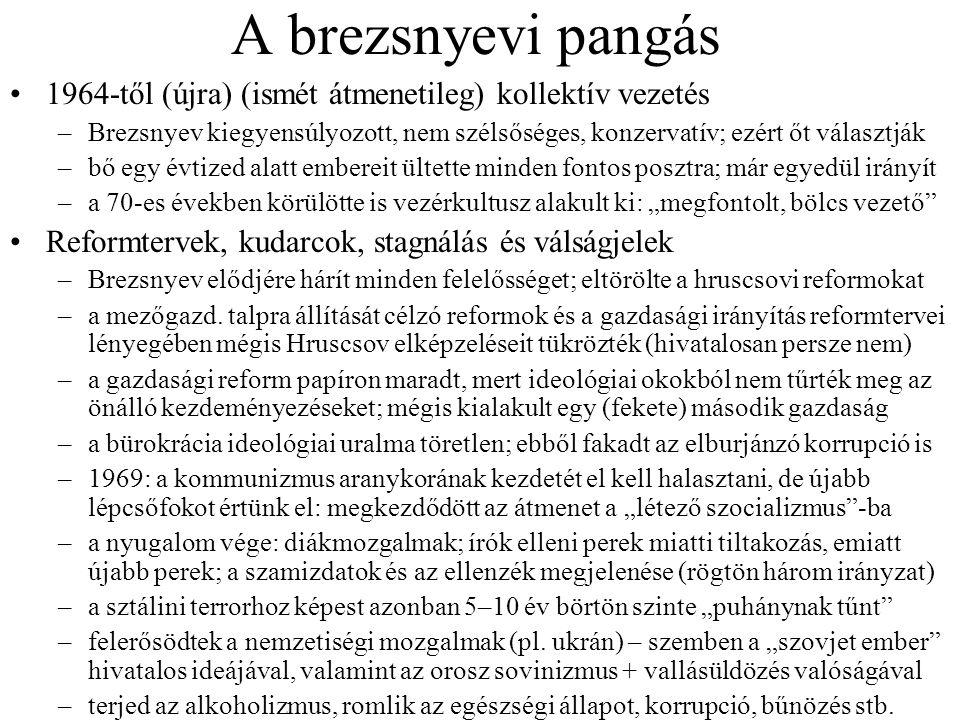 A brezsnyevi pangás 1964-től (újra) (ismét átmenetileg) kollektív vezetés –Brezsnyev kiegyensúlyozott, nem szélsőséges, konzervatív; ezért őt választj
