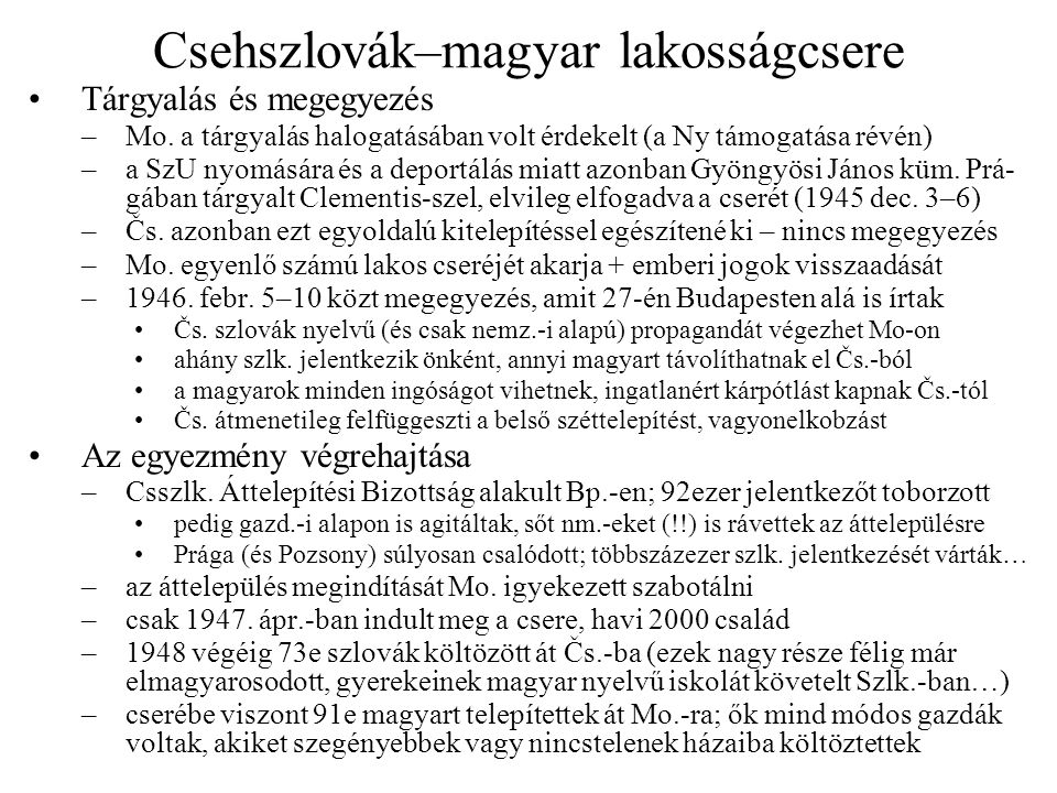 Csehszlovák–magyar lakosságcsere Tárgyalás és megegyezés –Mo. a tárgyalás halogatásában volt érdekelt (a Ny támogatása révén) –a SzU nyomására és a de