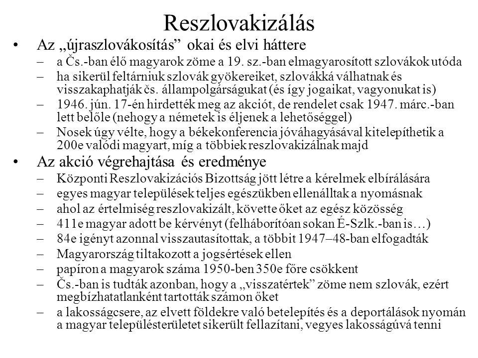 """Reszlovakizálás Az """"újraszlovákosítás"""" okai és elvi háttere –a Čs.-ban élő magyarok zöme a 19. sz.-ban elmagyarosított szlovákok utóda –ha sikerül fel"""