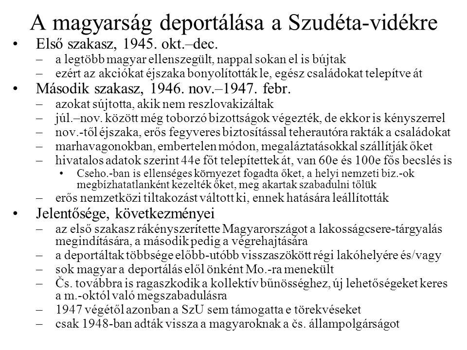 A magyarság deportálása a Szudéta-vidékre Első szakasz, 1945. okt.–dec. –a legtöbb magyar ellenszegült, nappal sokan el is bújtak –ezért az akciókat é