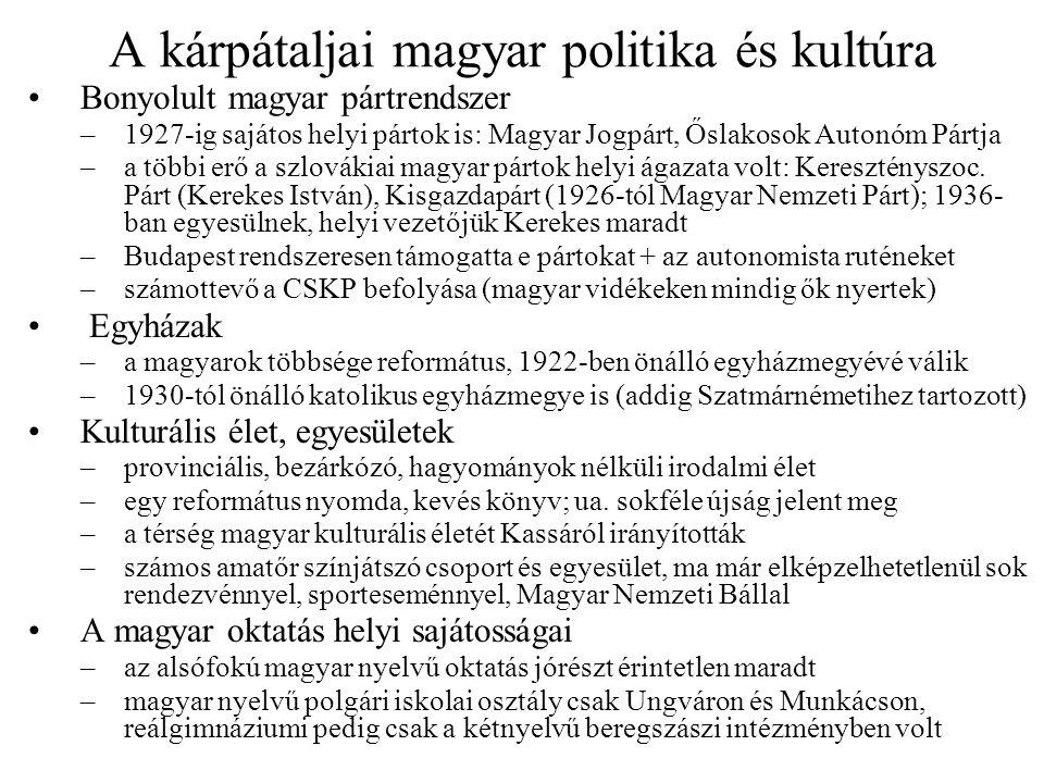 A kárpátaljai magyar politika és kultúra Bonyolult magyar pártrendszer –1927-ig sajátos helyi pártok is: Magyar Jogpárt, Őslakosok Autonóm Pártja –a t