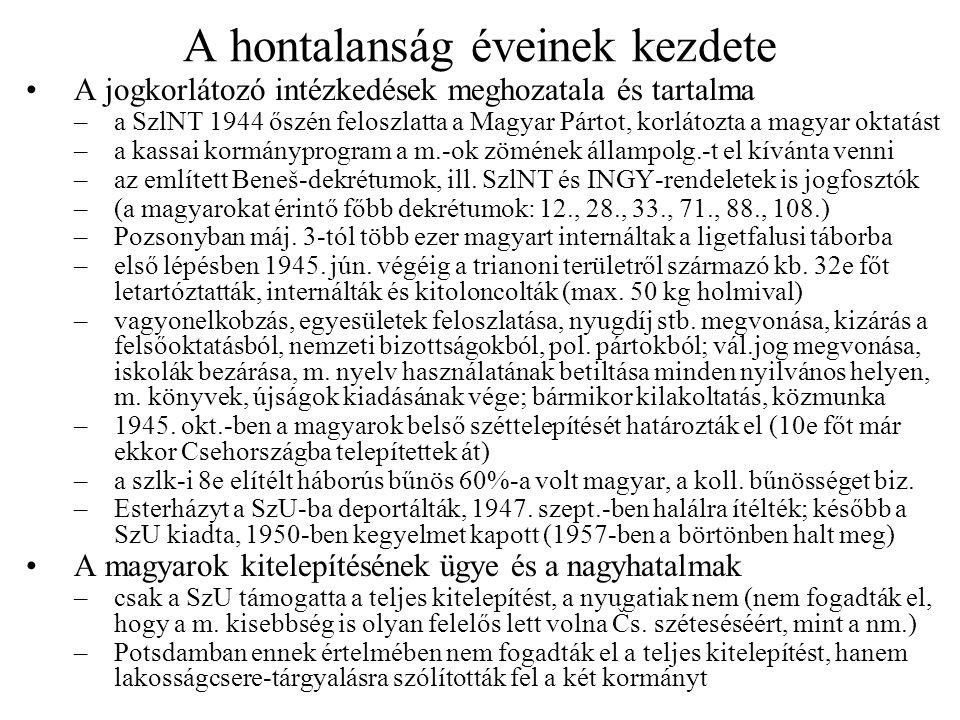 A hontalanság éveinek kezdete A jogkorlátozó intézkedések meghozatala és tartalma –a SzlNT 1944 őszén feloszlatta a Magyar Pártot, korlátozta a magyar