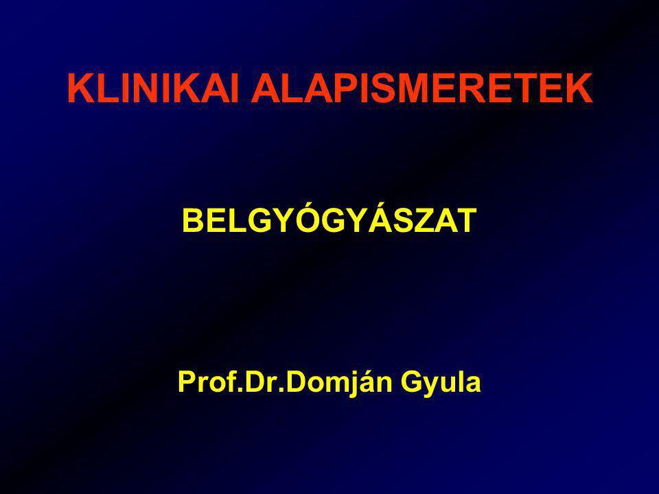 KLINIKAI ALAPISMERETEK BELGYÓGYÁSZAT Prof.Dr.Domján Gyula
