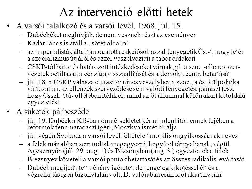Az intervenció előtti hetek A varsói találkozó és a varsói levél, 1968. júl. 15. –Dubčekéket meghívják, de nem vesznek részt az eseményen –Kádár János