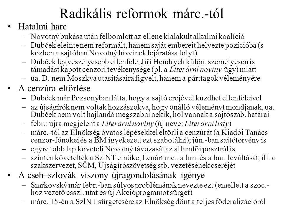 Radikális reformok márc.-tól Hatalmi harc –Novotný bukása után felbomlott az ellene kialakult alkalmi koalíció –Dubček eleinte nem reformált, hanem sa